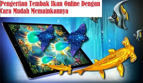 Pengertian Tembak Ikan Online Dengan Cara Mudah Memainkannya