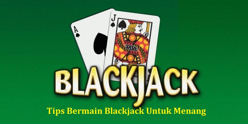 Tips Bermain Blackjack Untuk Menang